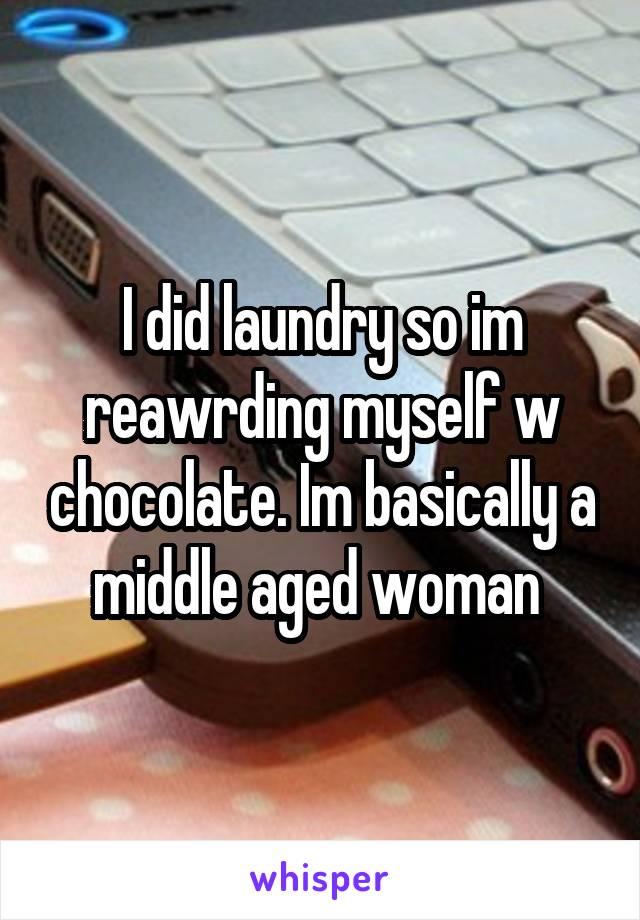 I did laundry so im reawrding myself w chocolate. Im basically a middle aged woman