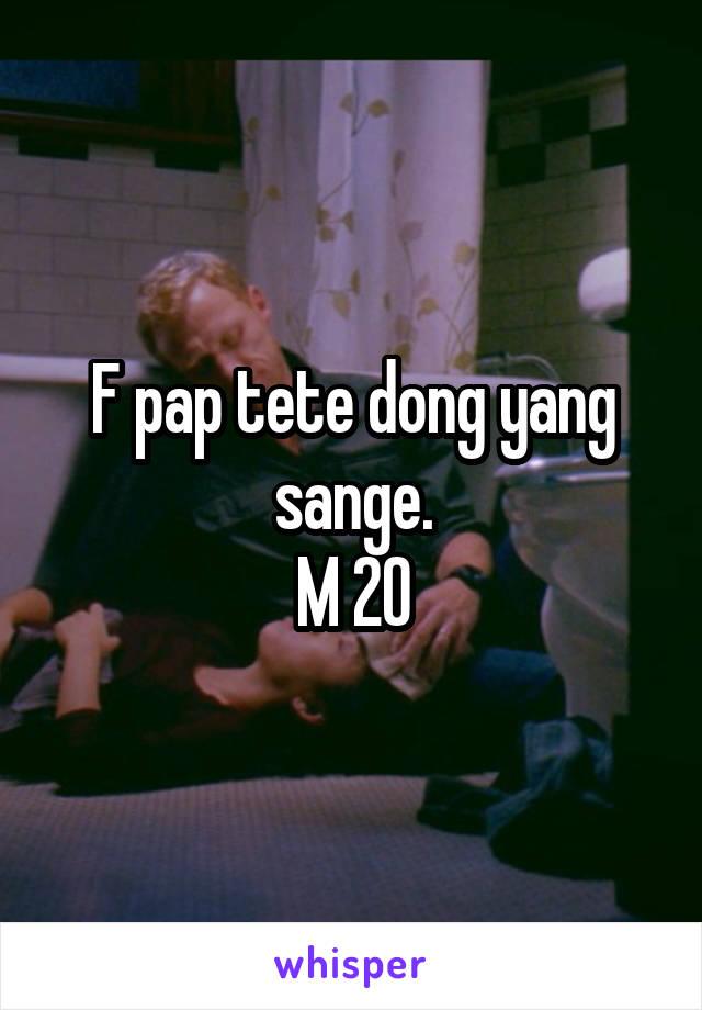 F pap tete dong yang sange. M 20