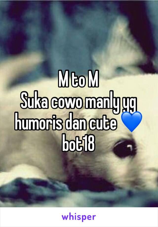 M to M Suka cowo manly yg humoris dan cute 💙 bot18