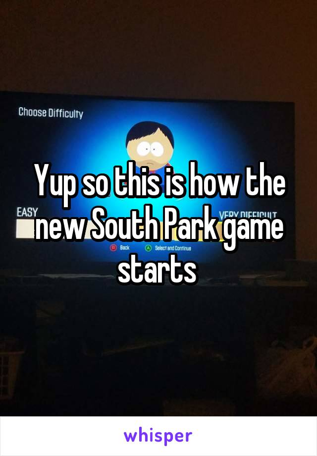 Yup so this is how the new South Park game starts