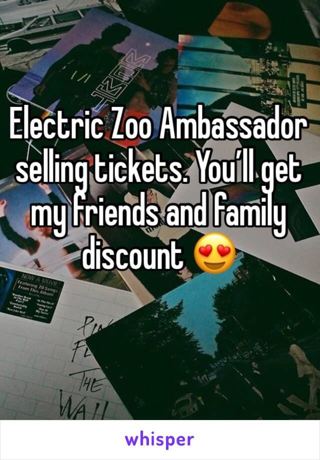 Electric Zoo Ambassador selling tickets. You'll get my friends and family discount 😍