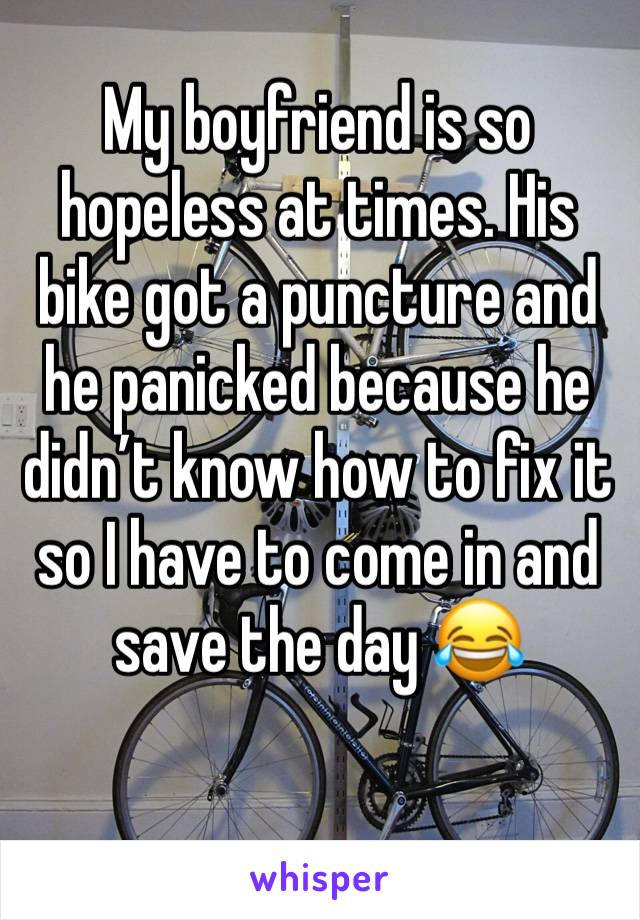 My boyfriend is so hopeless at times. His bike got a puncture and he panicked because he didn't know how to fix it so I have to come in and save the day 😂