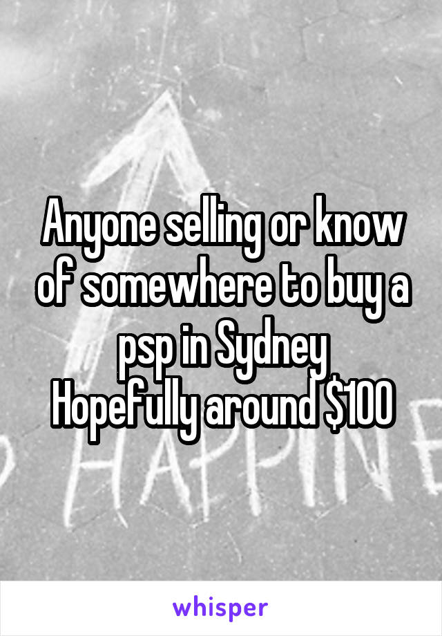 Anyone selling or know of somewhere to buy a psp in Sydney Hopefully around $100
