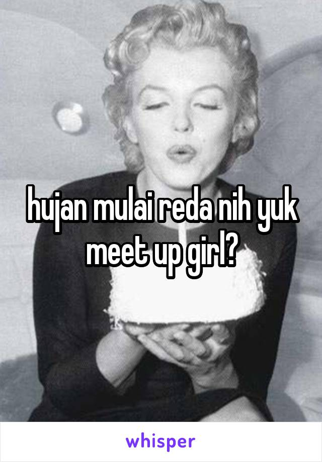 hujan mulai reda nih yuk meet up girl?