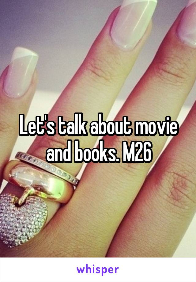 Let's talk about movie and books. M26