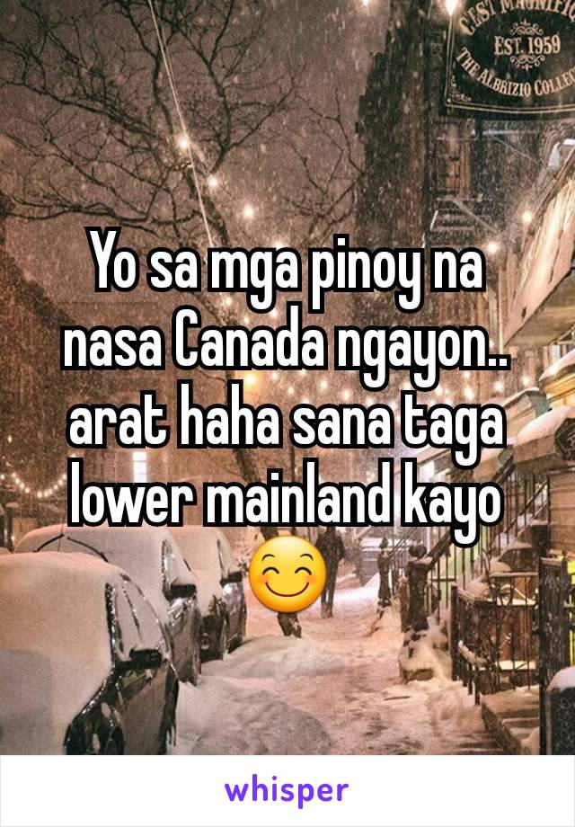 Yo sa mga pinoy na nasa Canada ngayon.. arat haha sana taga lower mainland kayo 😊