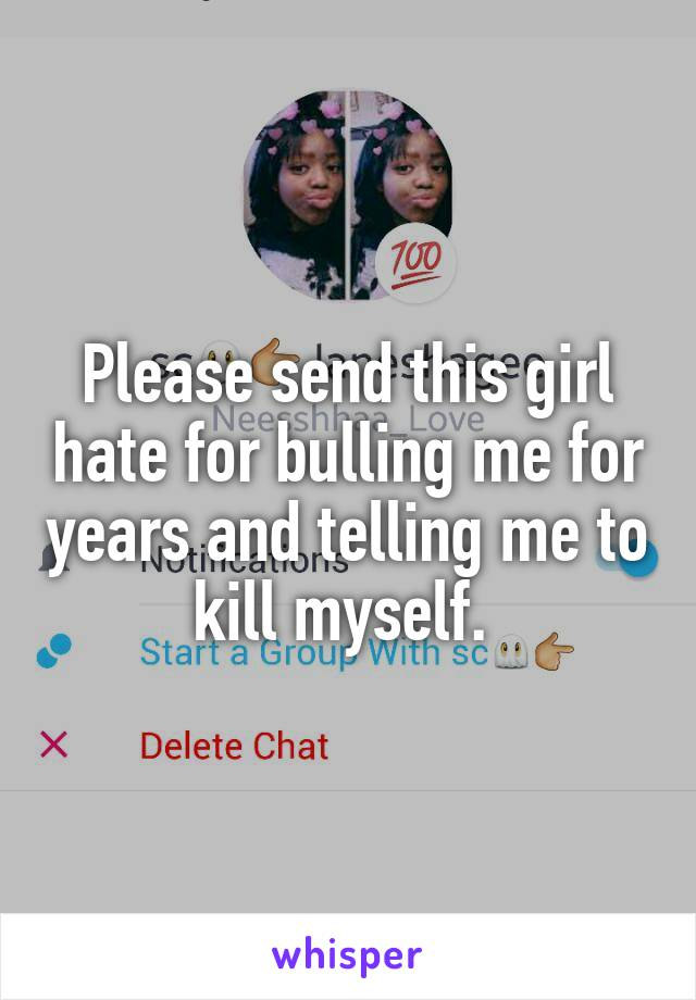 Please send this girl hate for bulling me for years and telling me to kill myself.