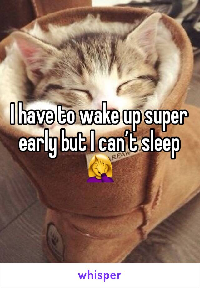 I have to wake up super early but I can't sleep 🤦♀️