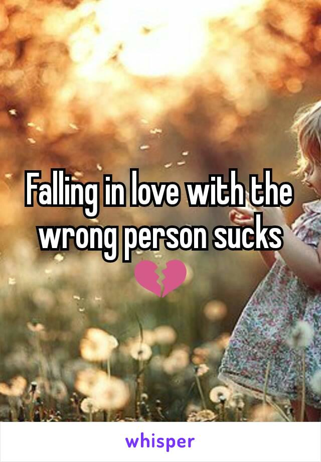 Falling in love with the wrong person sucks 💔
