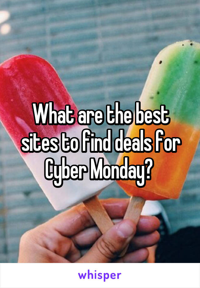 What are the best sites to find deals for Cyber Monday?