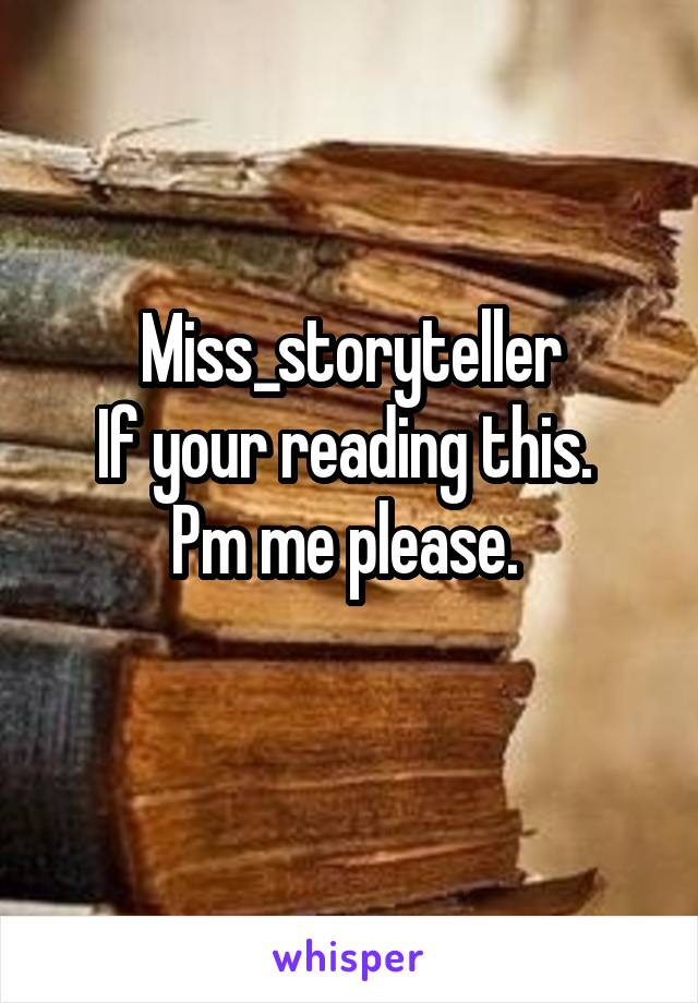 Miss_storyteller If your reading this.  Pm me please.