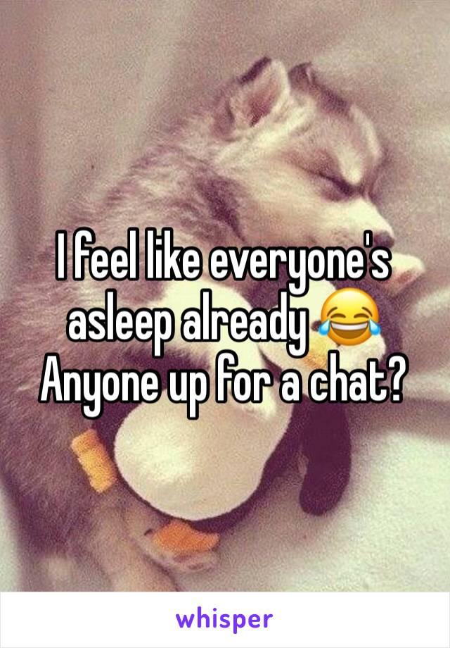 I feel like everyone's asleep already 😂  Anyone up for a chat?