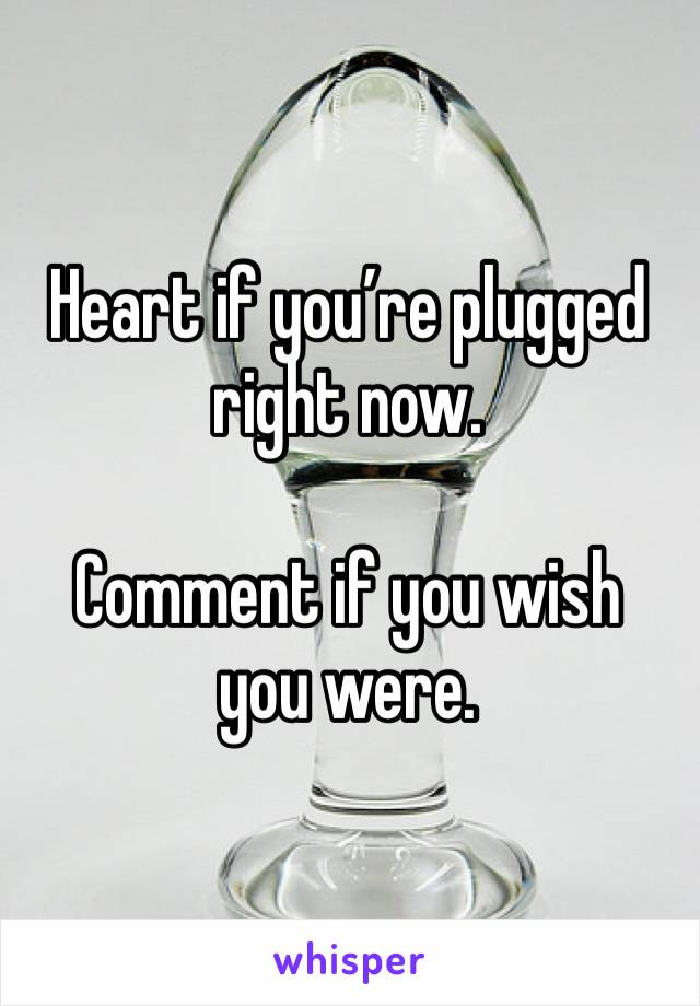 Heart if you're plugged right now.  Comment if you wish you were.