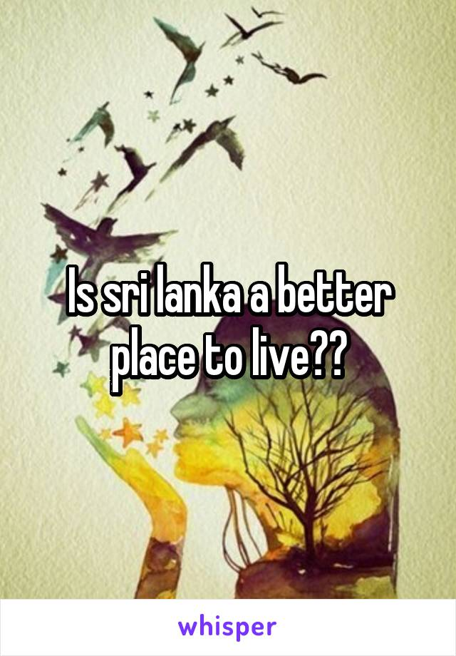 Is sri lanka a better place to live??