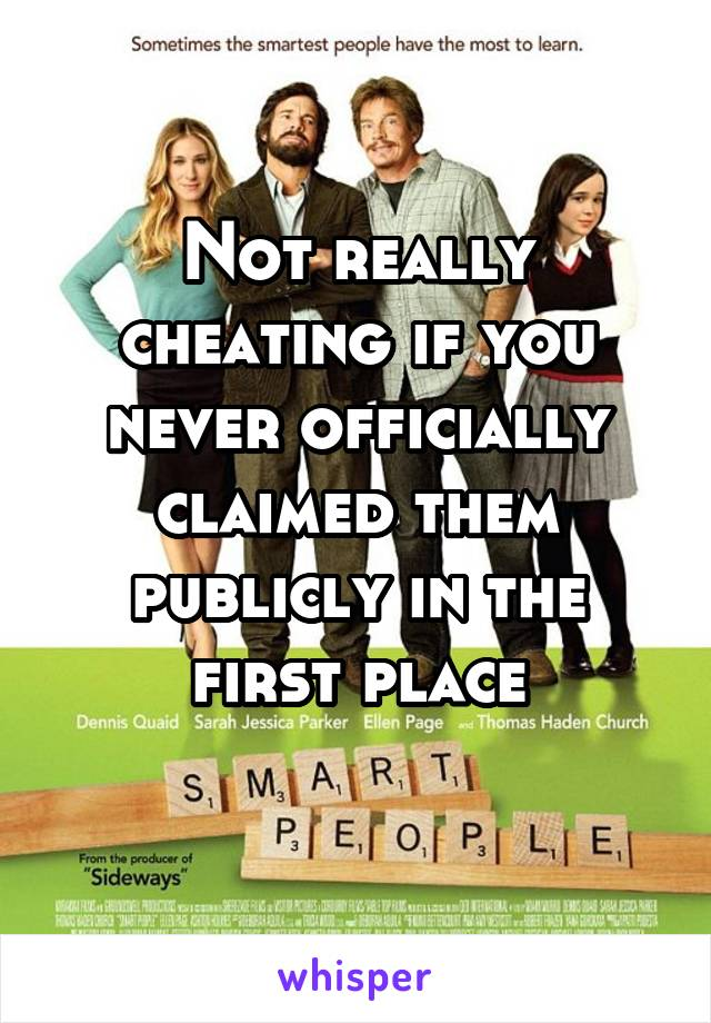 Not really cheating if you never officially claimed them publicly in the first place