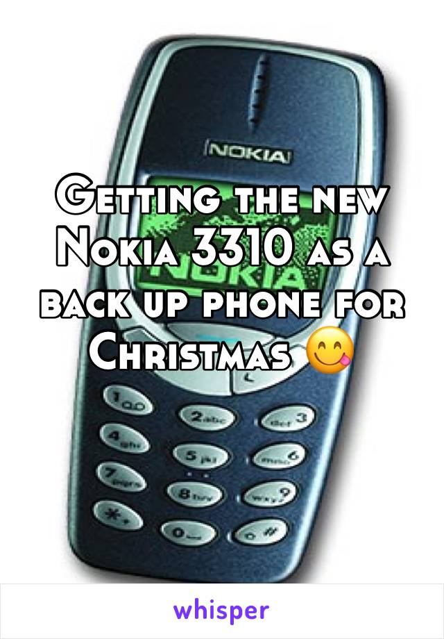 Getting the new Nokia 3310 as a back up phone for Christmas 😋
