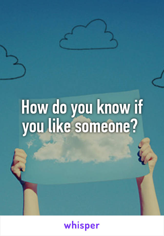 How do you know if you like someone?