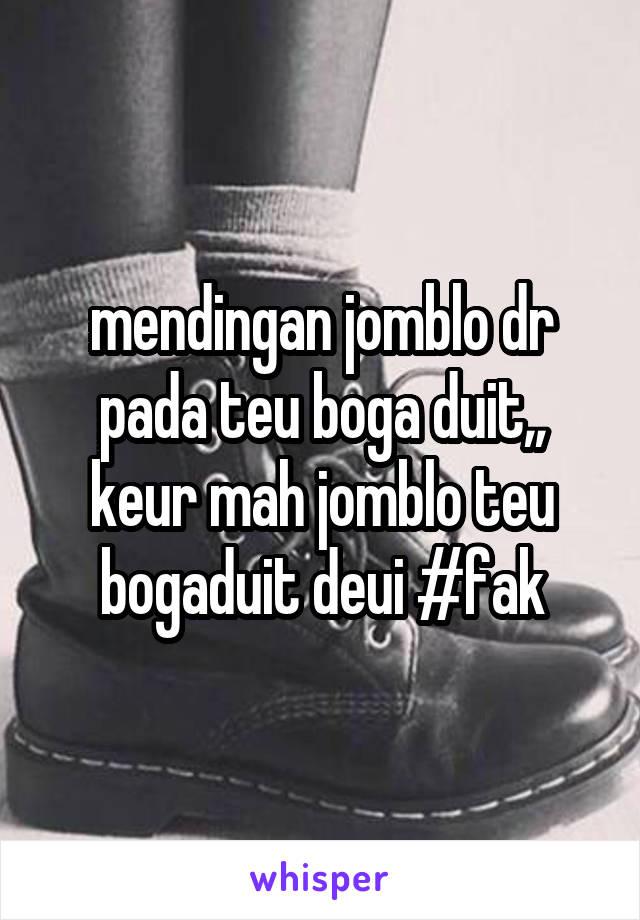 mendingan jomblo dr pada teu boga duit,, keur mah jomblo teu bogaduit deui #fak