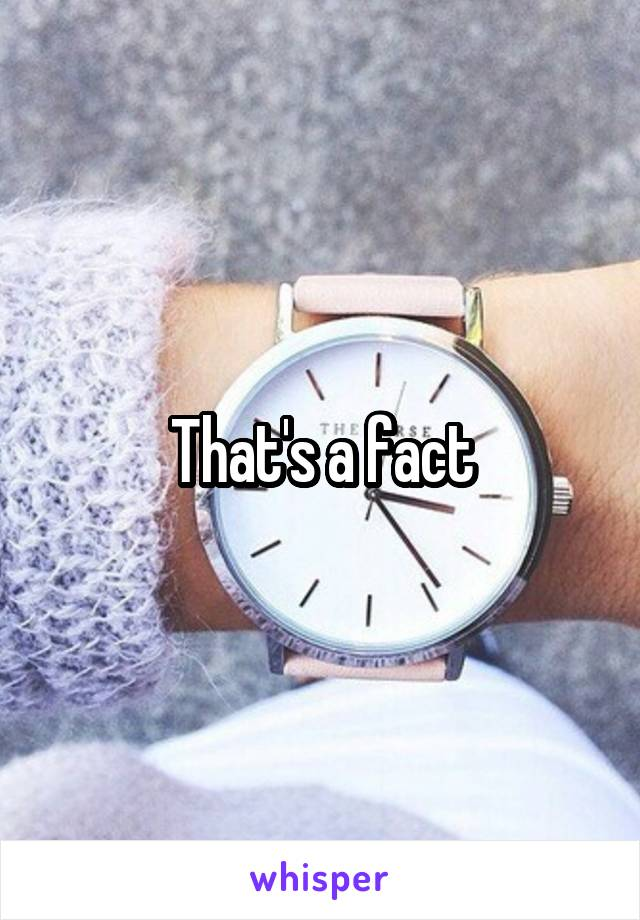That's a fact