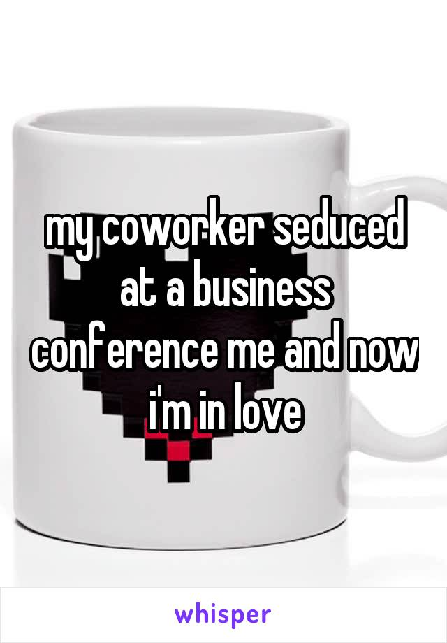 my coworker seduced at a business conference me and now i'm in love