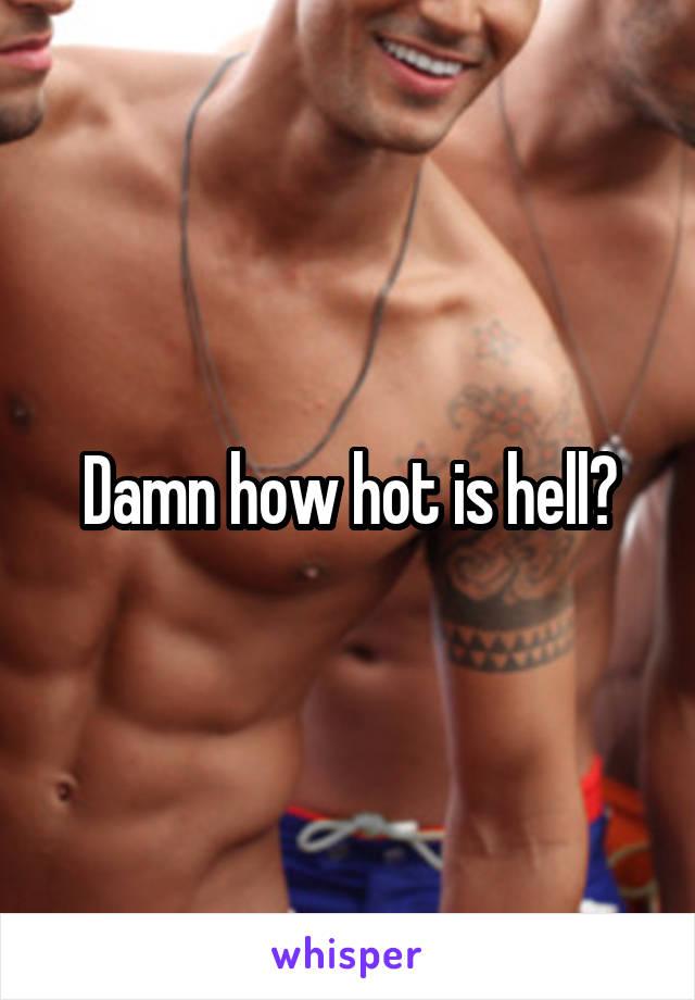 Damn how hot is hell?