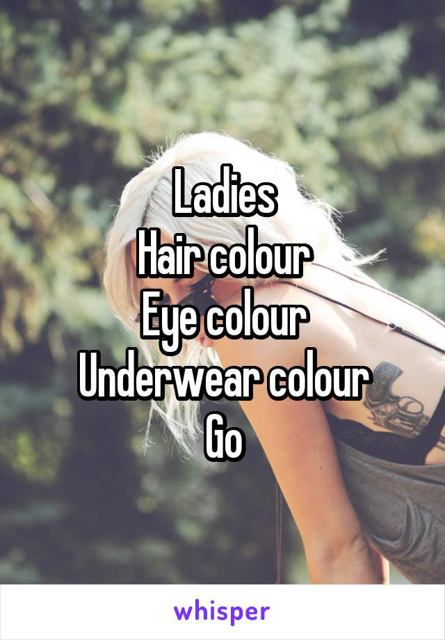 Ladies Hair colour Eye colour Underwear colour Go