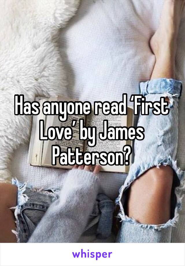 Has anyone read 'First Love' by James Patterson?