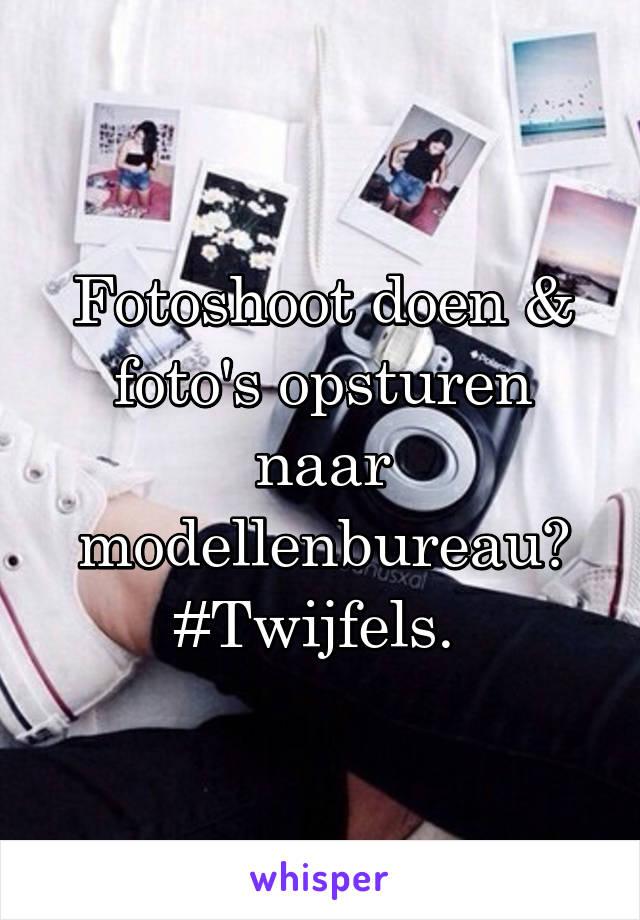 Fotoshoot doen & foto's opsturen naar modellenbureau? #Twijfels.