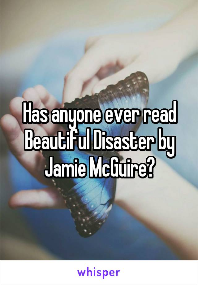 Has anyone ever read Beautiful Disaster by Jamie McGuire?