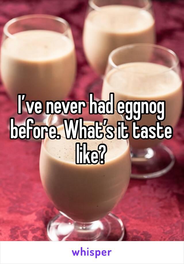 I've never had eggnog before. What's it taste like?