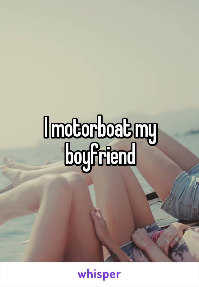 I motorboat my boyfriend