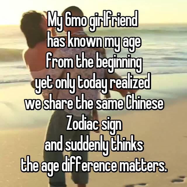 My 6mo girlfriend  has known my age from the beginning yet only today realized  we share the same Chinese Zodiac sign and suddenly thinks the age difference matters.