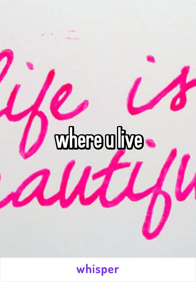 where u live