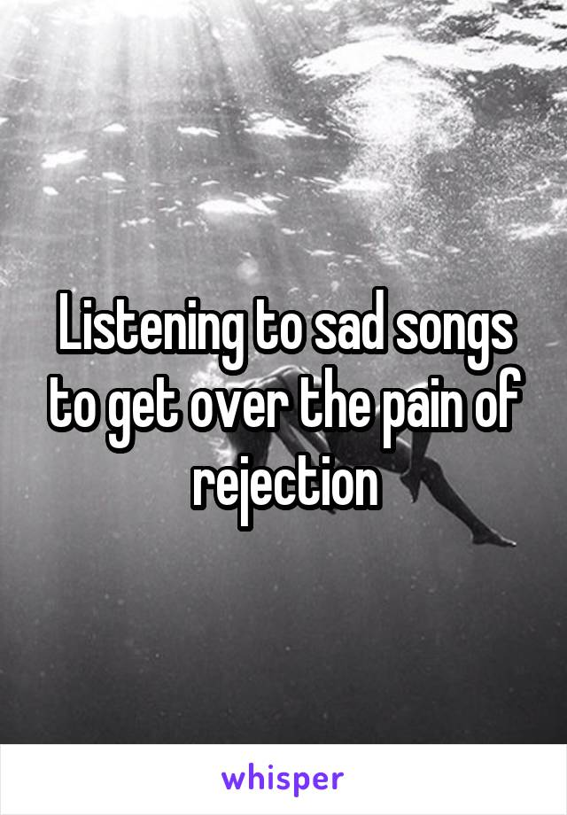 Pain of rejection how to get over it