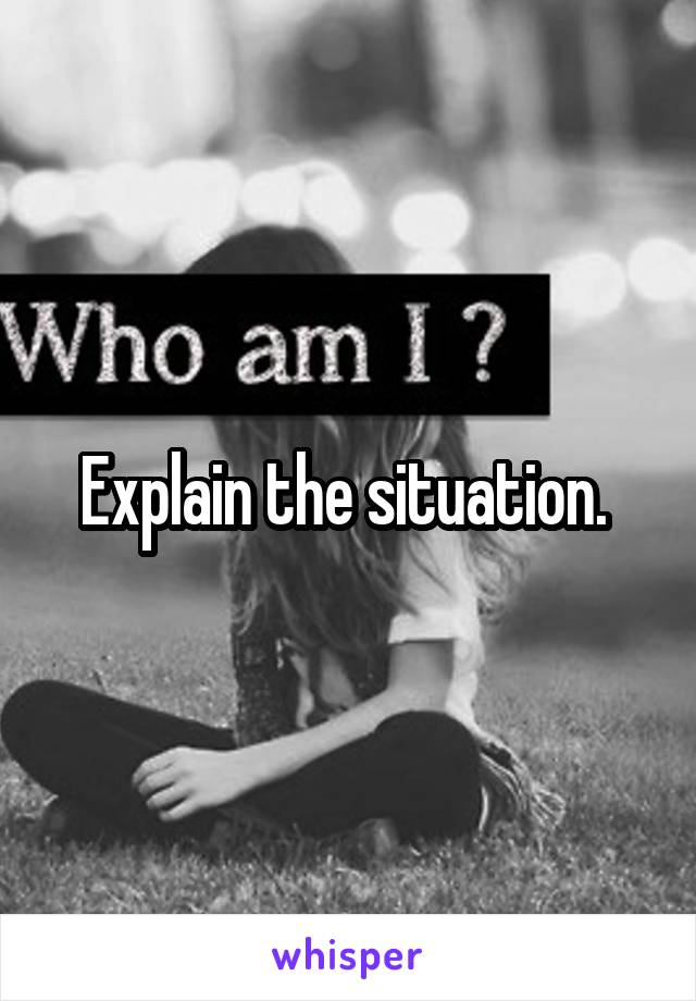 Explain the situation.