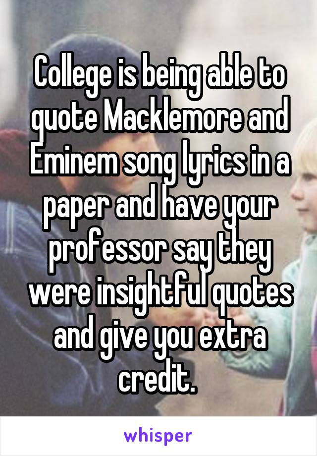 College Is Being Able To Quote Macklemore And Eminem Song