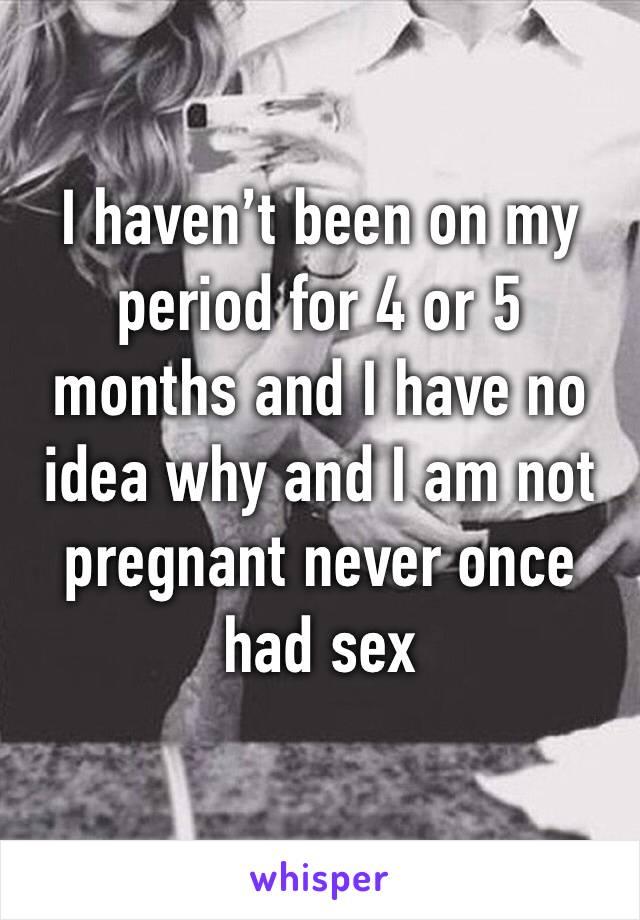 Havent had sex am i pregnant