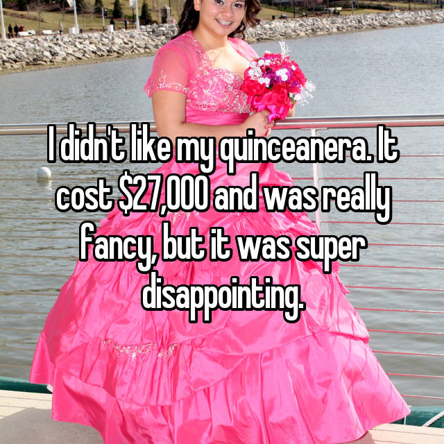 I didn't like my quinceanera. It cost $27,000 and was really fancy, but it was super disappointing.