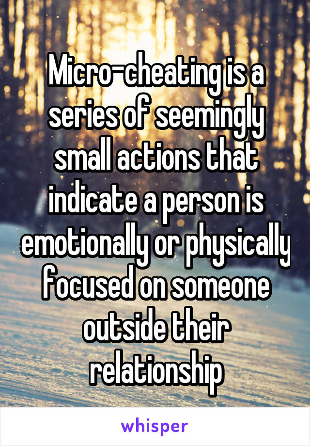 Micro-cheating is a series of seemingly small actions that indicate a person is emotionally or physically focused on someone outside their relationship