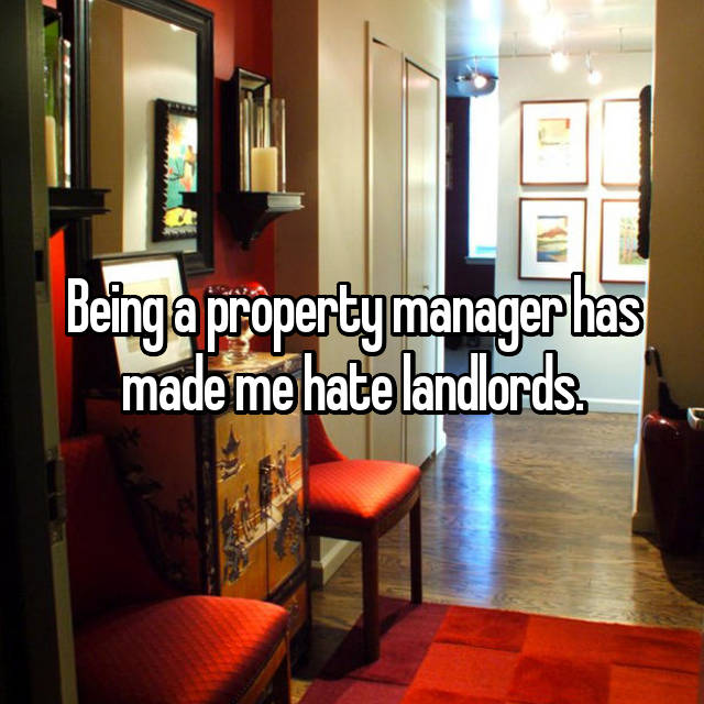 Being a property manager has made me hate landlords.