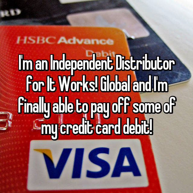 I'm an Independent Distributor for It Works! Global and I'm finally able to pay off some of my credit card debit!