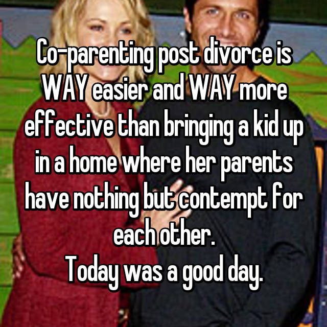 Co-parenting post divorce is WAY easier and WAY more effective than bringing a kid up in a home where her parents have nothing but contempt for each other. Today was a good day.😊