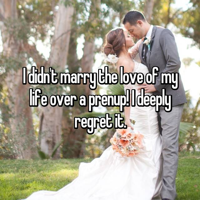 I didn't marry the love of my life over a prenup! I deeply regret it.