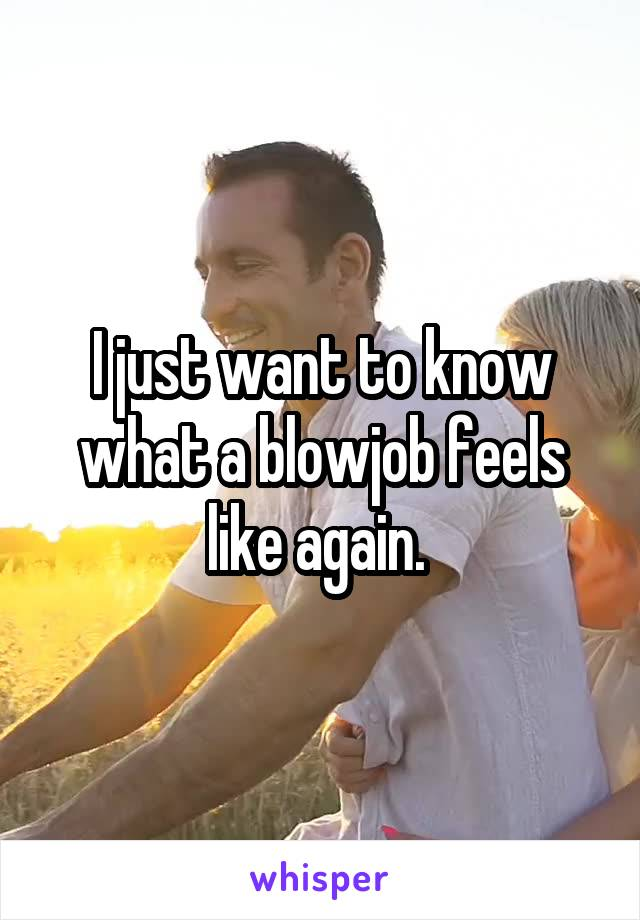 Blowjob a just want How to