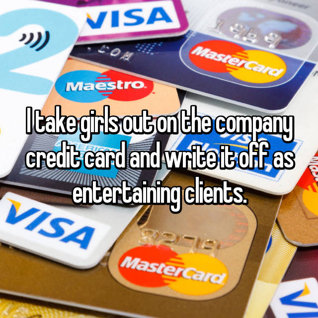 I take girls out on the company credit card and write it off as entertaining clients.