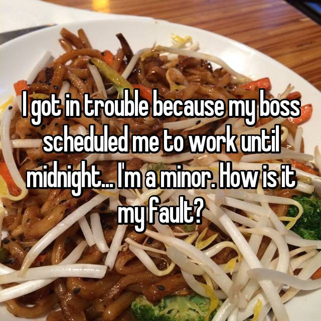 I got in trouble because my boss scheduled me to work until midnight... I'm a minor. How is it my fault?