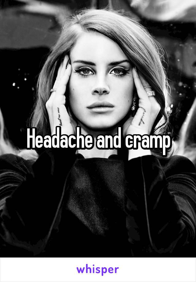 Headache and cramp