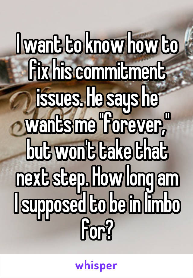 He says he has commitment issues
