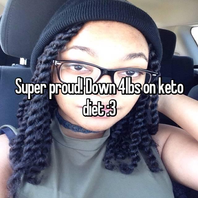 Super proud! Down 4lbs on keto diet :3