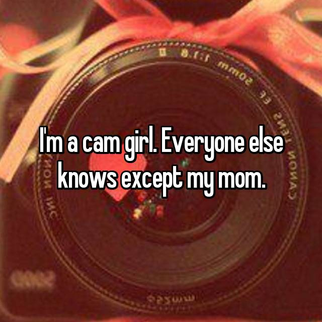 I'm a cam girl. Everyone else knows except my mom.